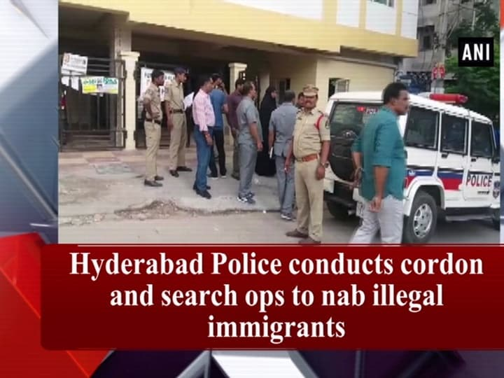 Hyderabad Police conducts cordon and search ops to nab illegal immigrants