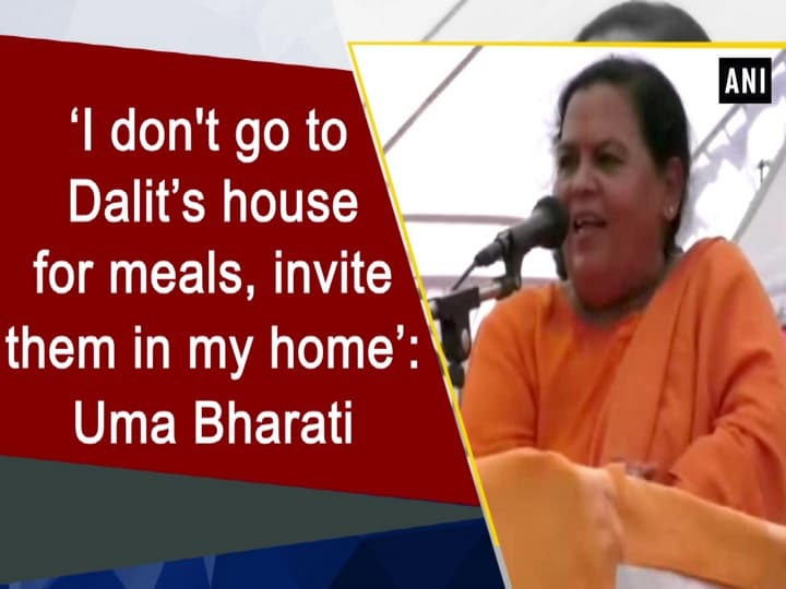 'I don't go to Dalit's house for meals, invite them in my home': Uma Bharati