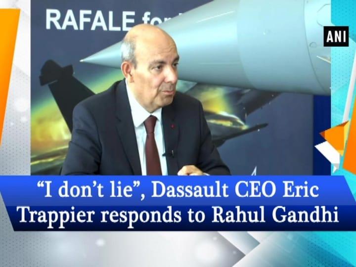 """I don't lie"", Dassault CEO Eric Trappier responds to Rahul Gandhi"