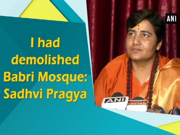 I had demolished Babri Mosque: Sadhvi Pragya