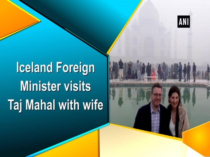 Iceland Foreign Minister visits Taj Mahal with wife