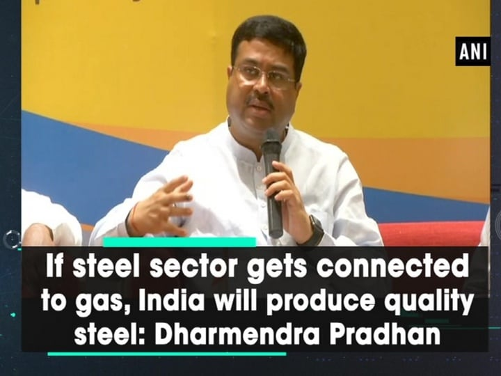 If steel sector gets connected to gas, India will produce quality steel: Dharmendra Pradhan