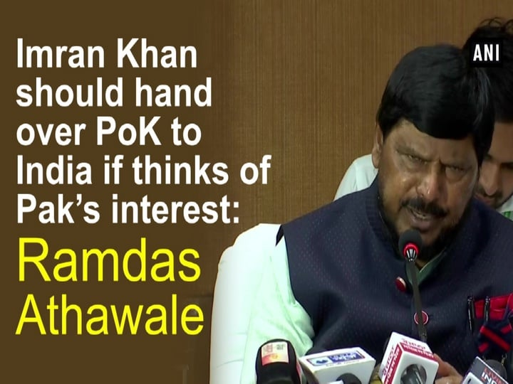 Imran Khan should hand over PoK to India if thinks of Pak's interest: Ramdas Athawale