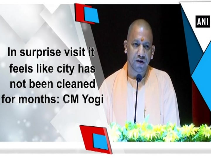 In surprise visit it feels like city has not been cleaned for months: CM Yogi