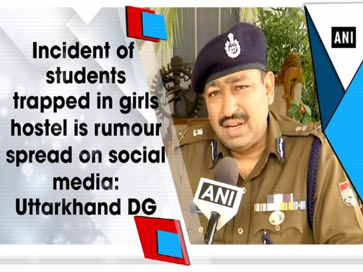 Incident of students trapped in girls hostel is rumour spread on social media: Uttarkhand DG