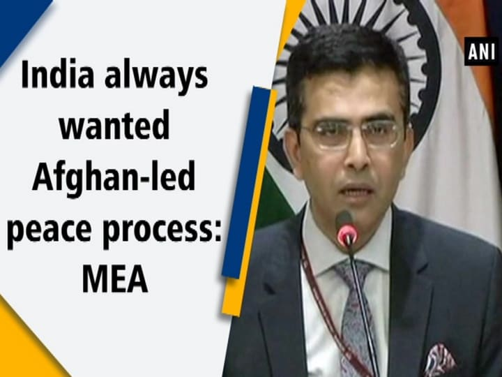 India always wanted Afghan-led peace process: MEA