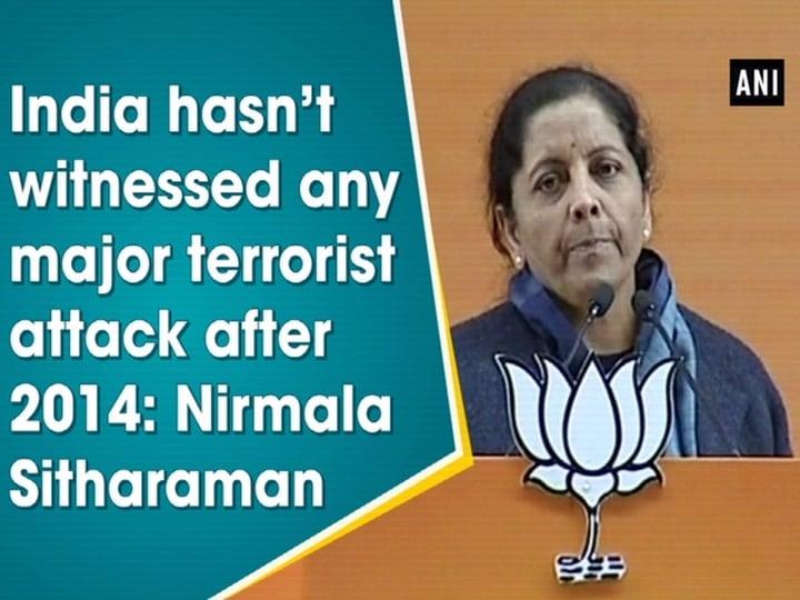 India hasn't witnessed any major terrorist attack after 2014: Nirmala Sitharaman