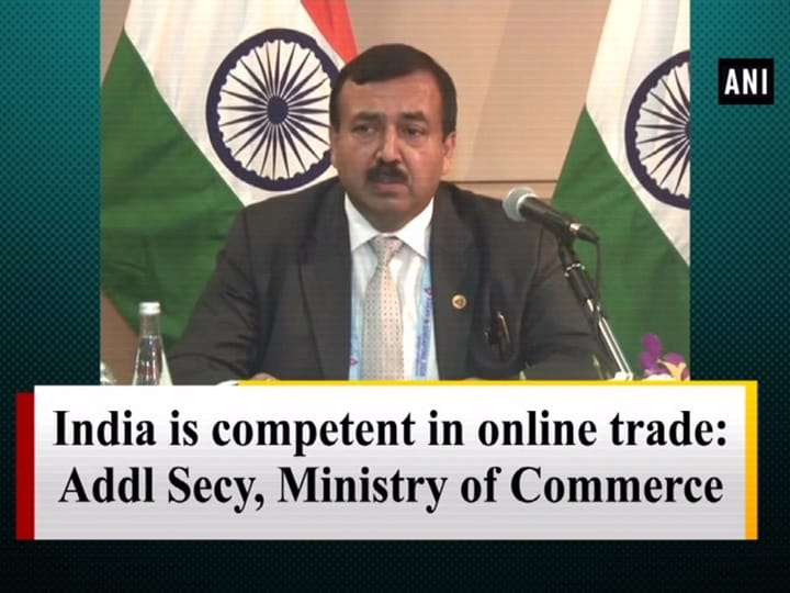 India is competent in online trade: Addl Sec, Ministry of Commerce