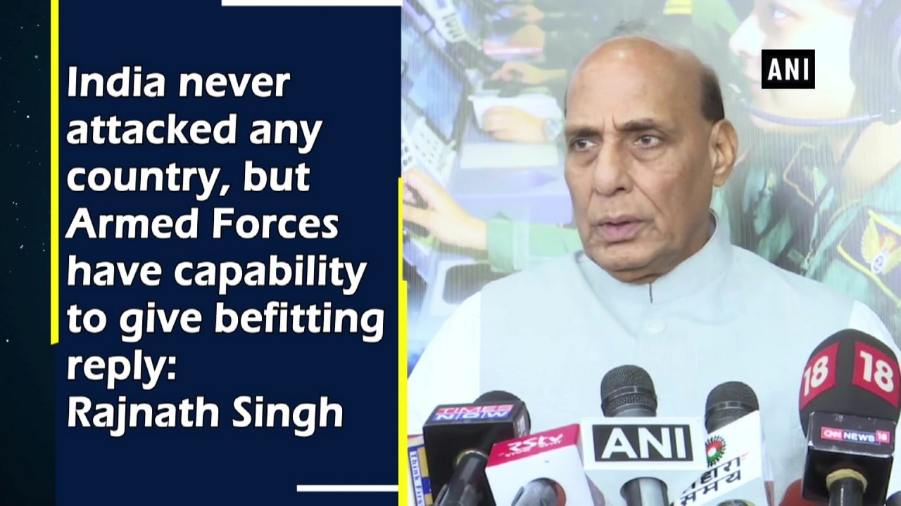India never attacked any country, but Armed Forces have capability to give befitting reply: Rajnath Singh