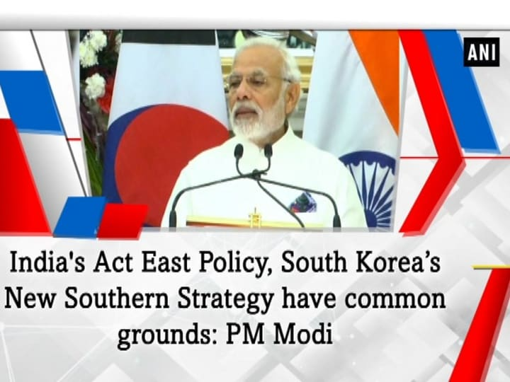 India's Act East Policy, South Korea's New Southern Strategy have common grounds: PM Modi