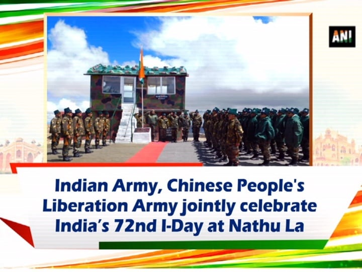 Indian Army, Chinese People's Liberation Army jointly celebrate India's 72nd I-Day at Nathu La