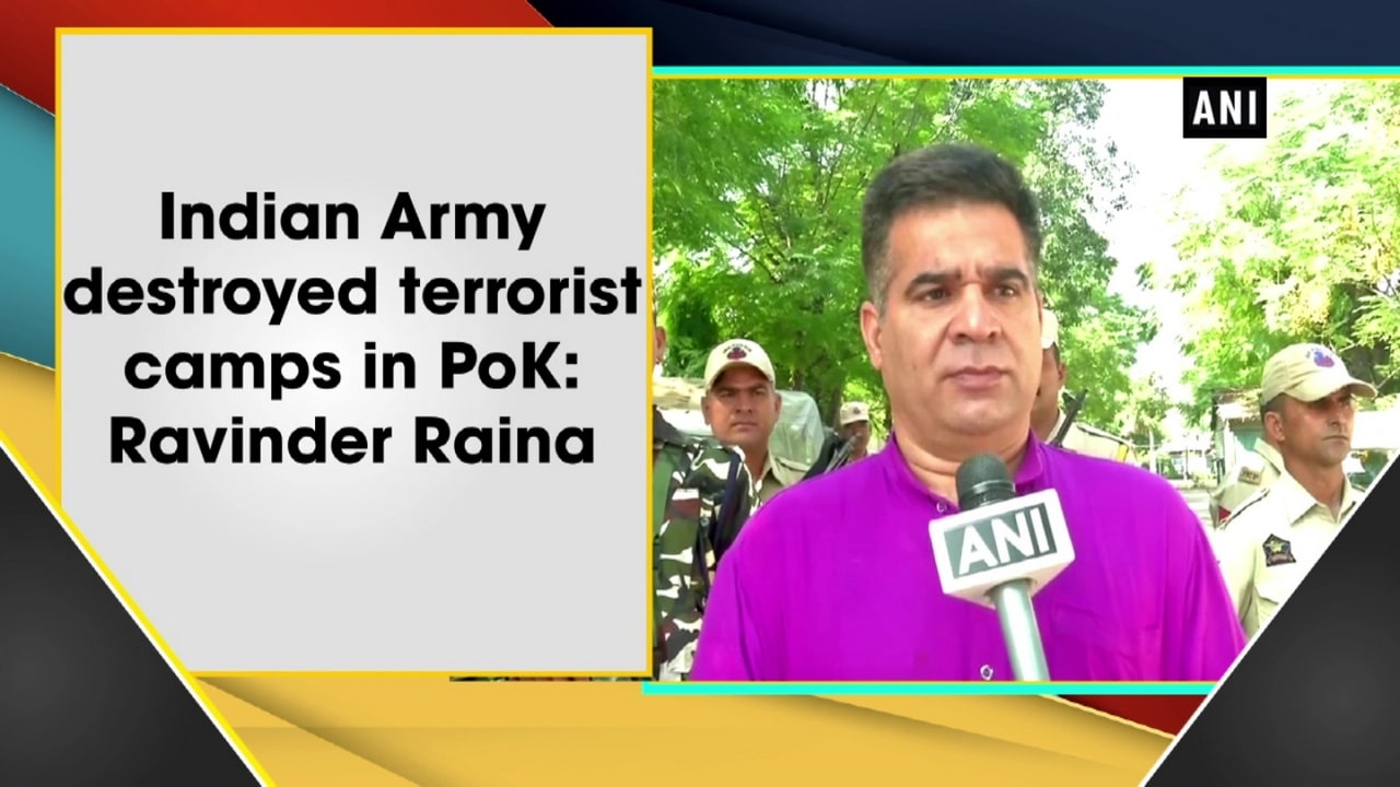 Indian Army destroyed terrorist camps in PoK: Ravinder Raina
