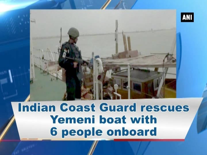 Indian Coast Guard rescues Yemeni boat with 6 people onboard