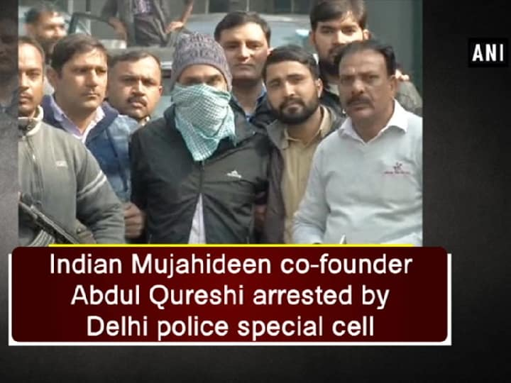 Indian Mujahideen co-founder Abdul Qureshi arrested by Delhi police special cell
