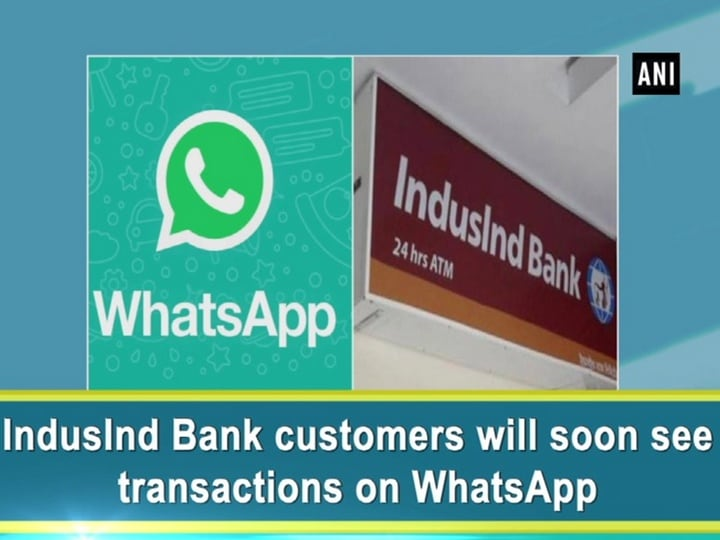 IndusInd Bank customers will soon see transactions on WhatsApp