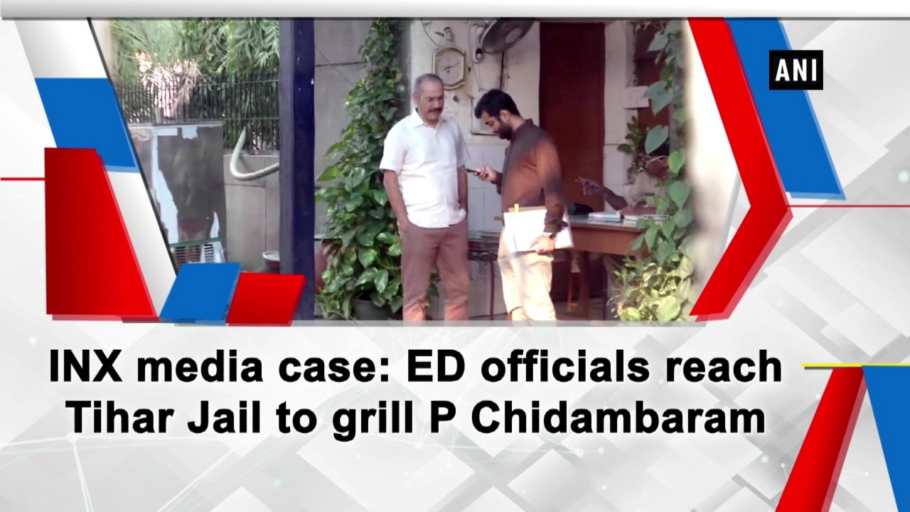 INX media case: ED officials reach Tihar Jail to grill P Chidambaram