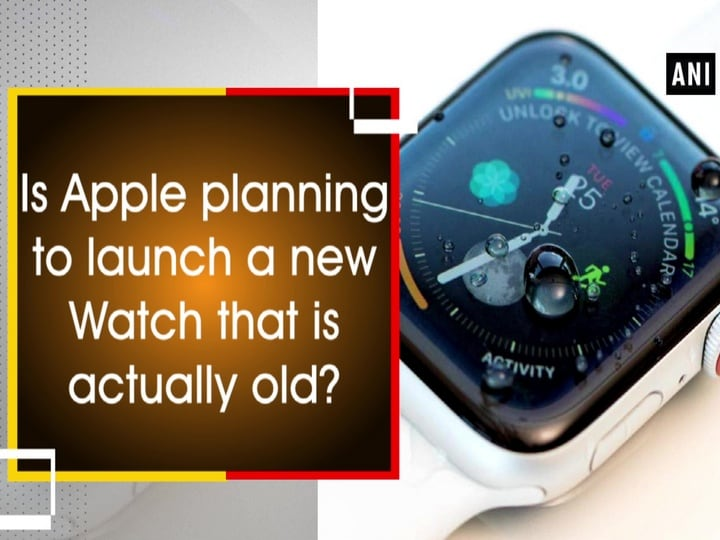 Is Apple planning to launch a new Watch that is actually old?