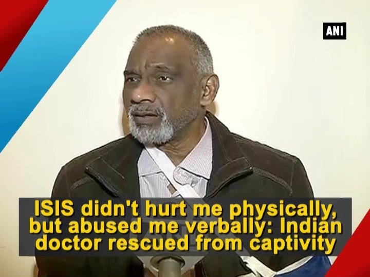 ISIS didn't hurt me physically, but abused me verbally: Indian doctor rescued from captivity