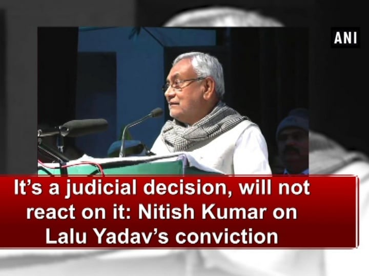 It's a judicial decision, will not react on it: Nitish Kumar on Lalu Yadav's conviction