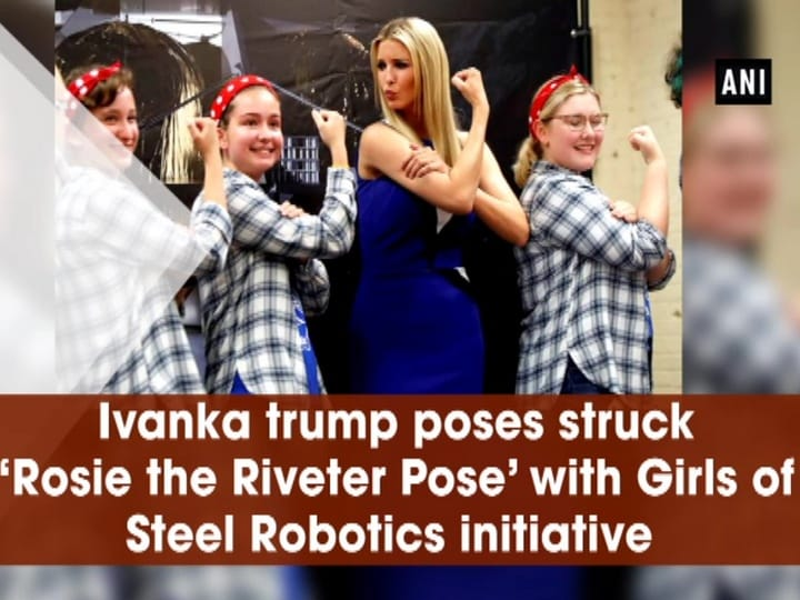 Ivanka trump poses struck 'Rosie the Riveter Pose' with Girls of Steel Robotics initiative