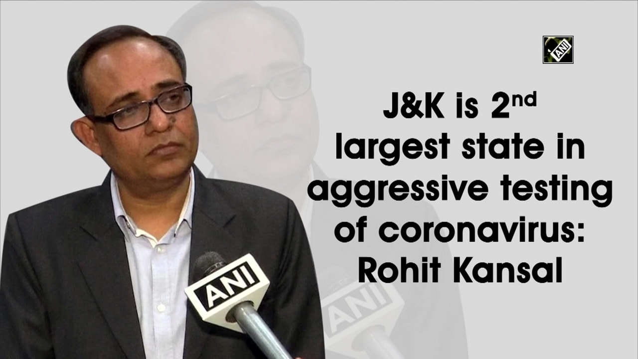 J-K is 2nd largest state in aggressive testing of coronavirus: Rohit Kansal
