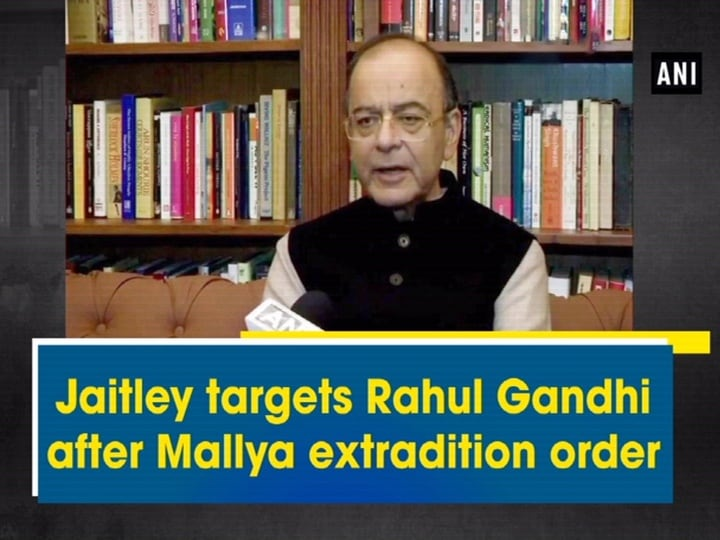 Jaitley targets Rahul Gandhi after Mallya extradition order