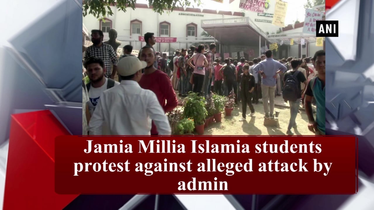 Jamia Millia Islamia students protest against alleged attack by admin