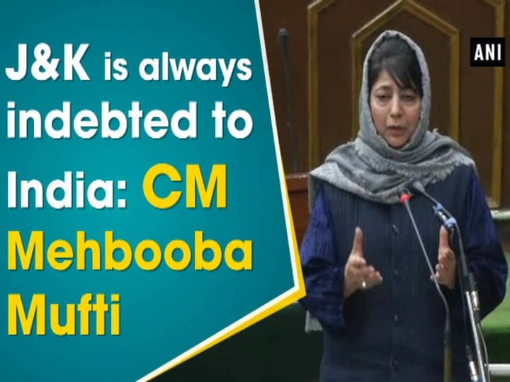 Jammu and Kashmir is always indebted to India: CM Mehbooba Mufti