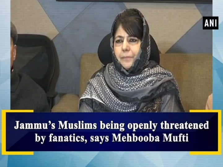 Jammu's Muslims being openly threatened by fanatics, says Mehbooba Mufti