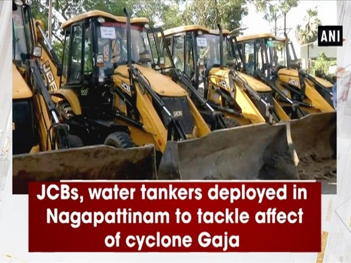 JCBs, water tankers deployed in Nagapattinam to tackle affect of cyclone Gaja