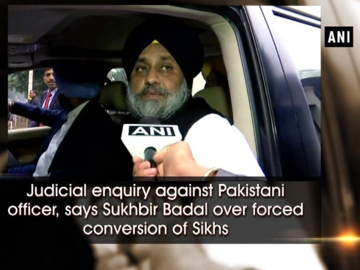 Judicial enquiry against Pakistani officer, says Sukhbir Badal over forced conversion of Sikhs
