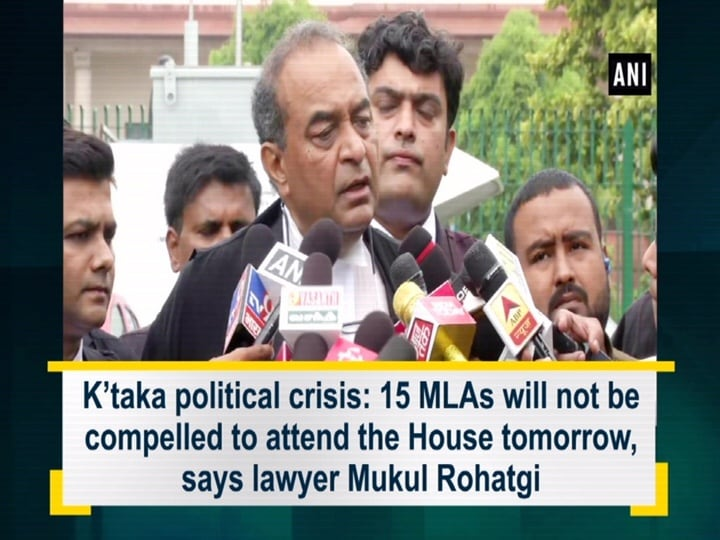 K'taka political crisis: 15 MLAs will not be compelled to attend the House tomorrow, says lawyer Mukul Rohatgi