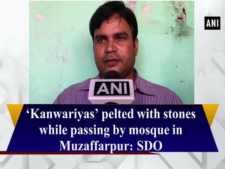 'Kanwariyas' pelted with stones while passing by mosque in Muzaffarpur: SDO