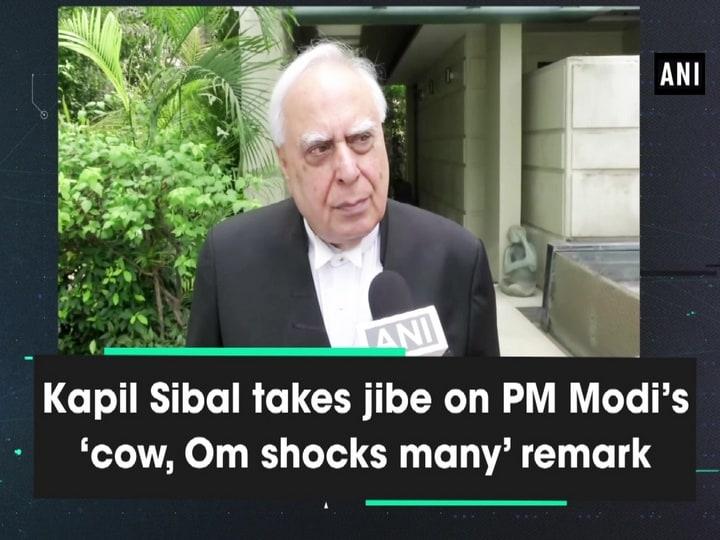Kapil Sibal takes jibe on PM Modi's 'cow, OM shocks many' remark