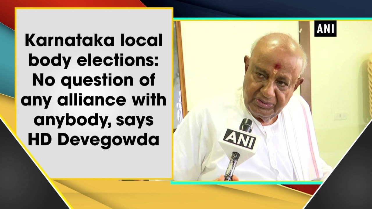 Karnataka local body elections: No question of any alliance with anybody, says HD Devegowda