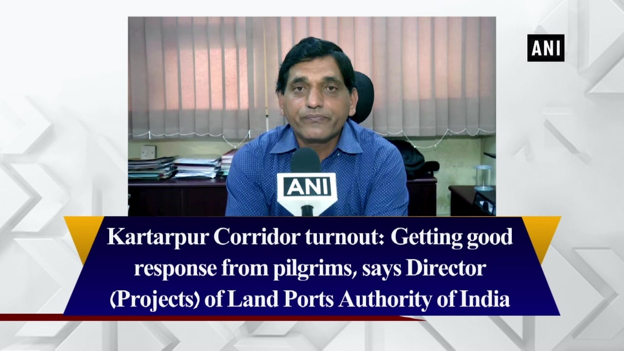 Kartarpur Corridor turnout: Getting good response from pilgrims, says Director (Projects) of Land Ports Authority of India
