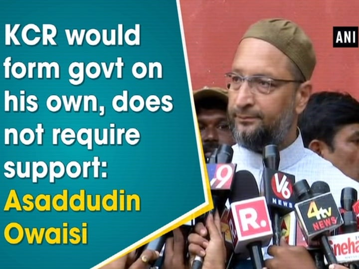 KCR would form govt on his own, does not require support: Asaddudin Owaisi