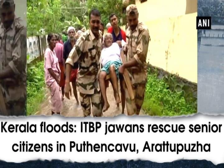 Kerala floods: ITBP jawans rescue senior citizens in Puthencavu, Arattupuzha