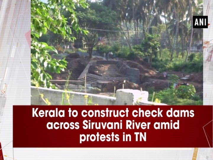 Kerala to construct check dams across Siruvani River amid protests in TN