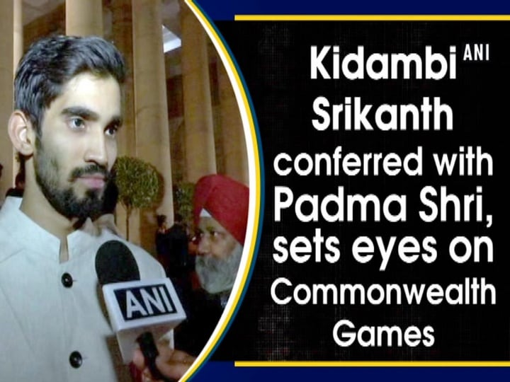 Kidambi Srikanth conferred with Padma Shri, sets eyes on Commonwealth Games