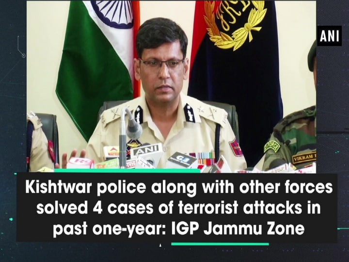 Kishtwar police along with other forces solved 4 cases of terrorist attacks in past one-year: IGP Jammu Zone
