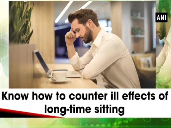 Know how to counter ill effects of long-time sitting