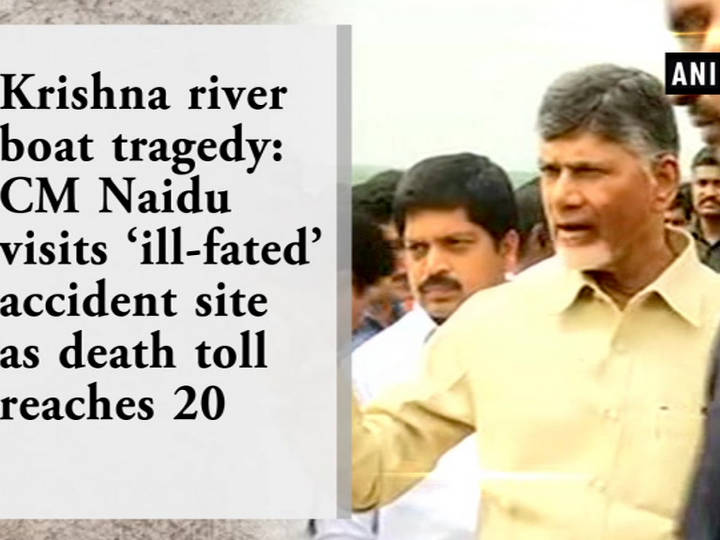 Krishna river boat tragedy: CM Naidu visits 'ill-fated'accident site as death toll reaches 20