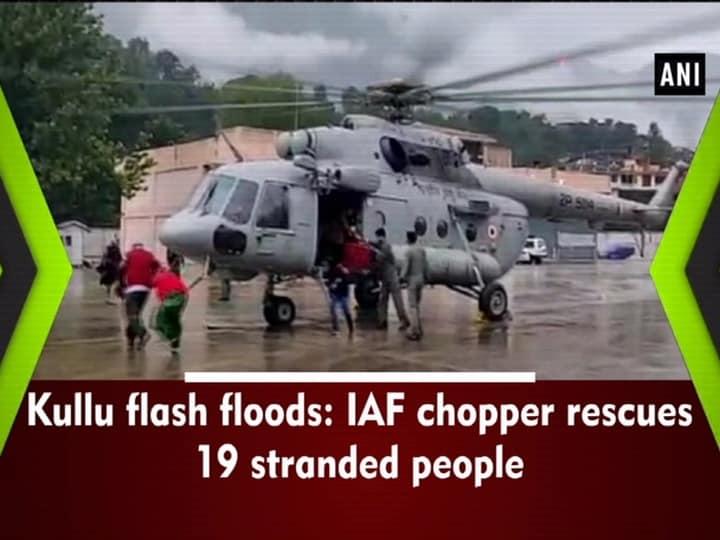 Kullu flash floods: IAF chopper rescues 19 stranded people