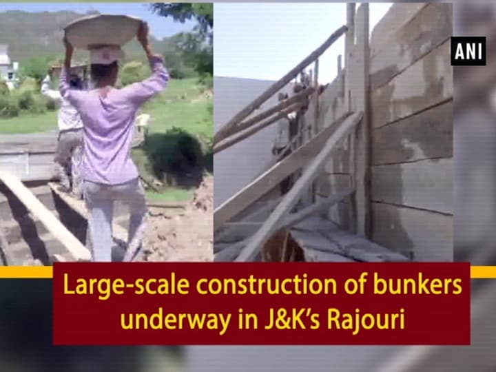 Large-scale construction of bunkers underway in J and K's Rajouri