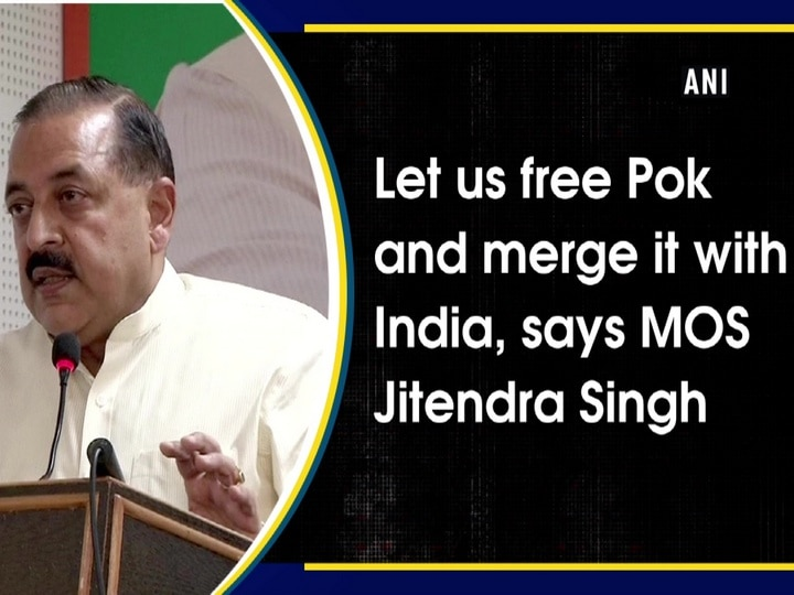 Let us free Pok and merge it with India, says MOS Jitendra Singh