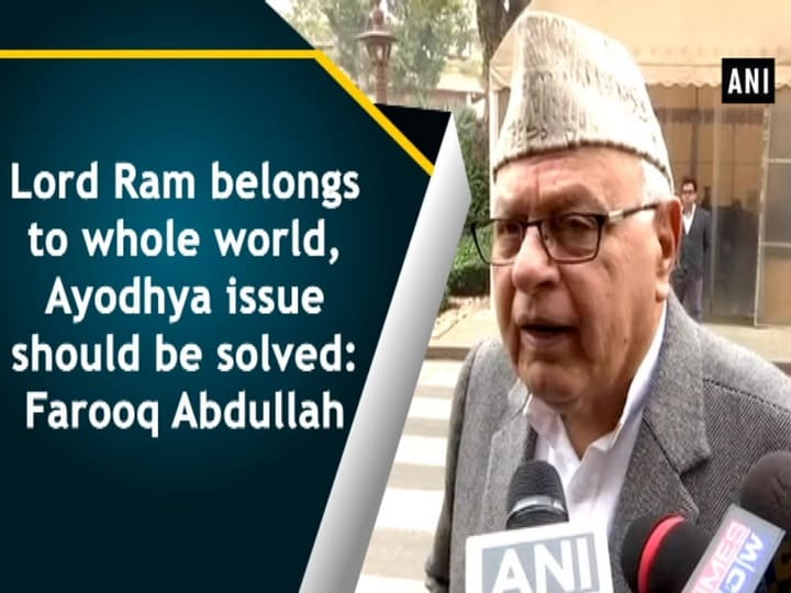 Lord Ram belongs to whole world, Ayodhya issue should be solved: Farooq Abdullah