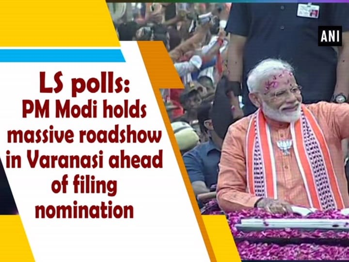 LS polls: PM Modi holds massive roadshow in Varanasi ahead of filing nomination