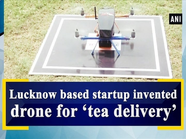 Lucknow based startup invented drone for 'tea delivery'