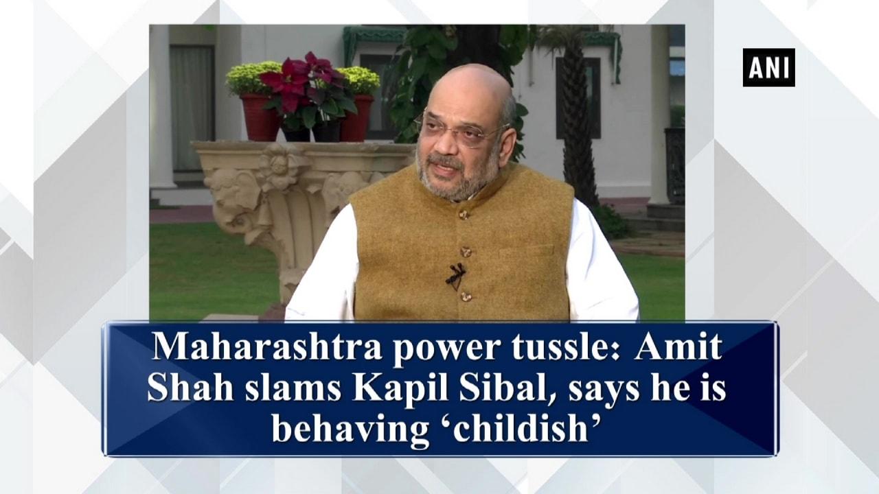 Maharashtra power tussle: Amit Shah slams Kapil Sibal, says he is behaving 'childish'